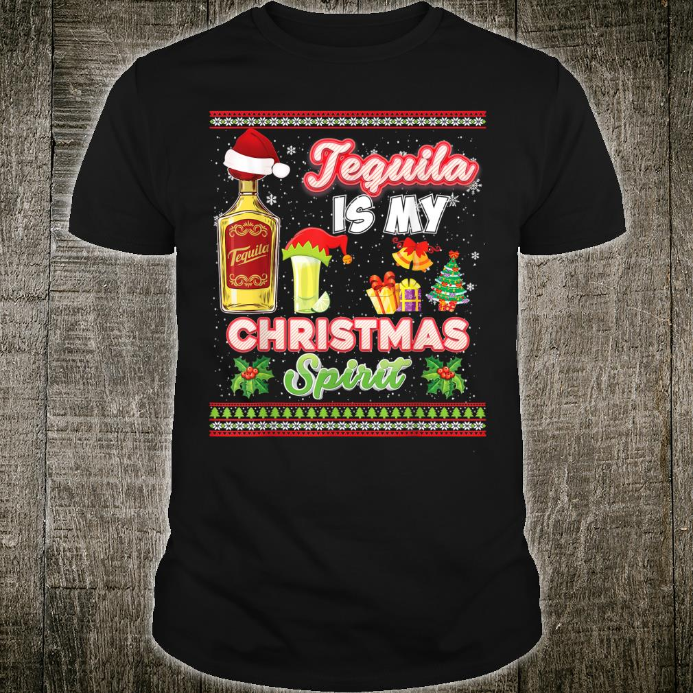 Tequila Is My Christmas Spirit Spirits Drinking Ugly Shirt