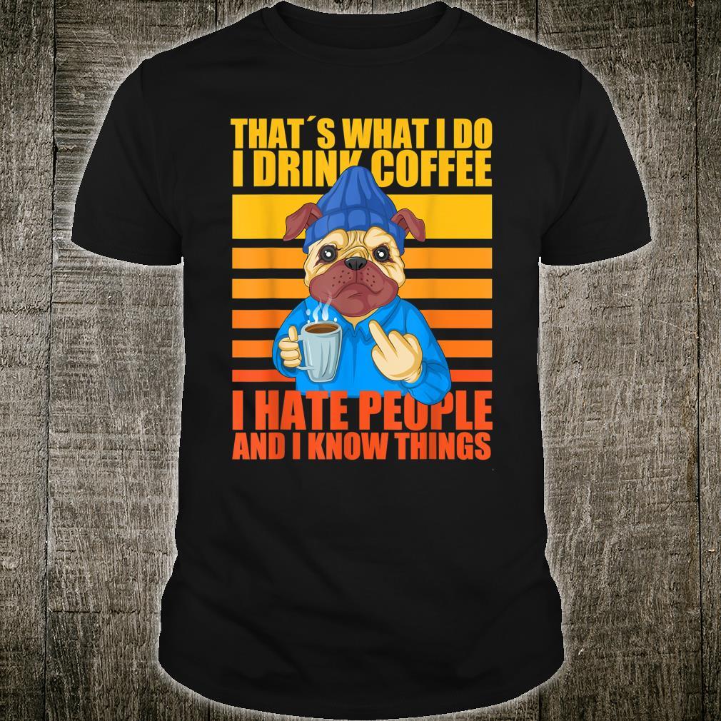 That's What I Do I Drink Coffee I Hate People Mops Hund Pug Shirt