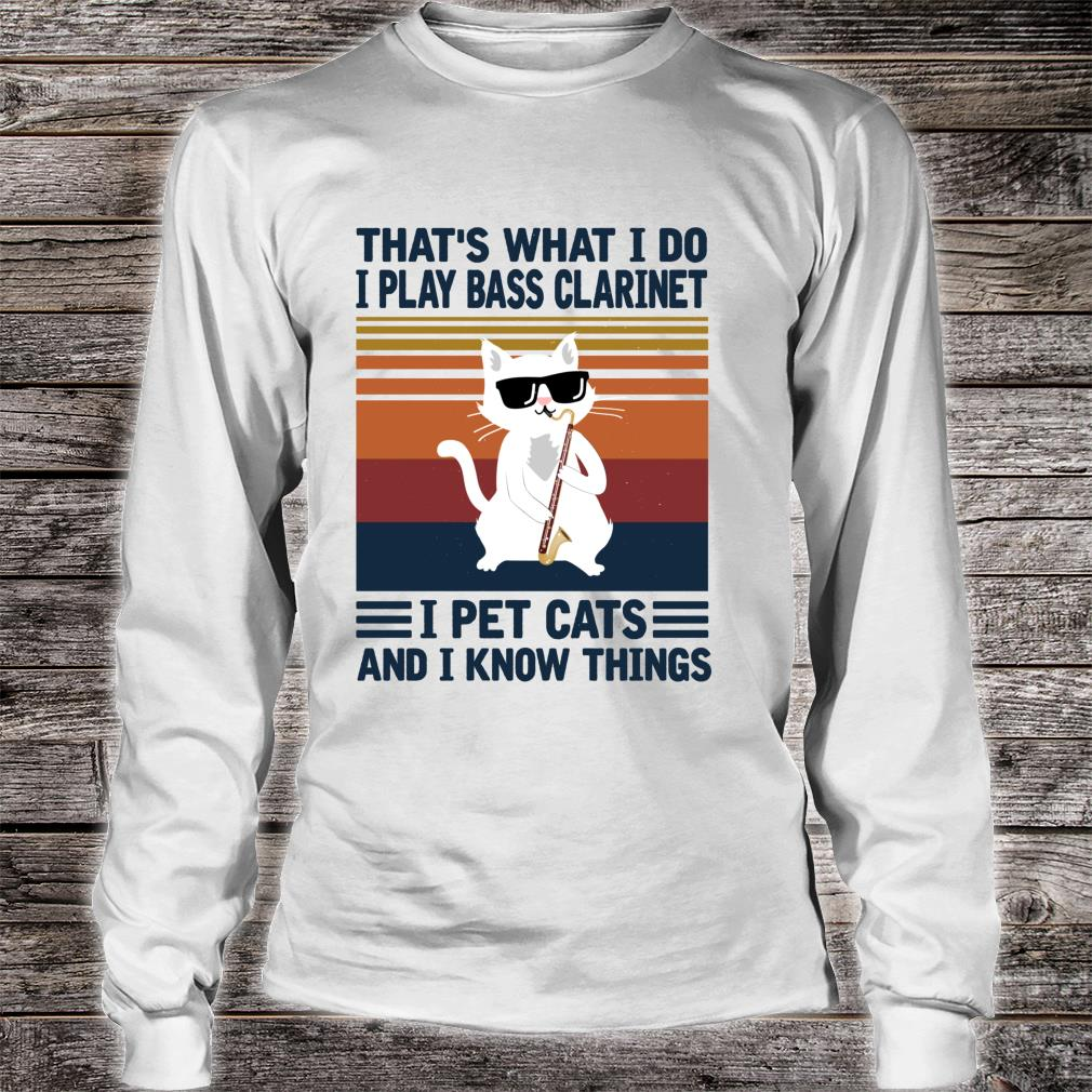 That's what i do I Play Bass Clarinet and i Know things Shirt long sleeved