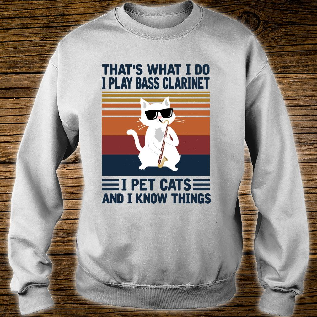 That's what i do I Play Bass Clarinet and i Know things Shirt sweater