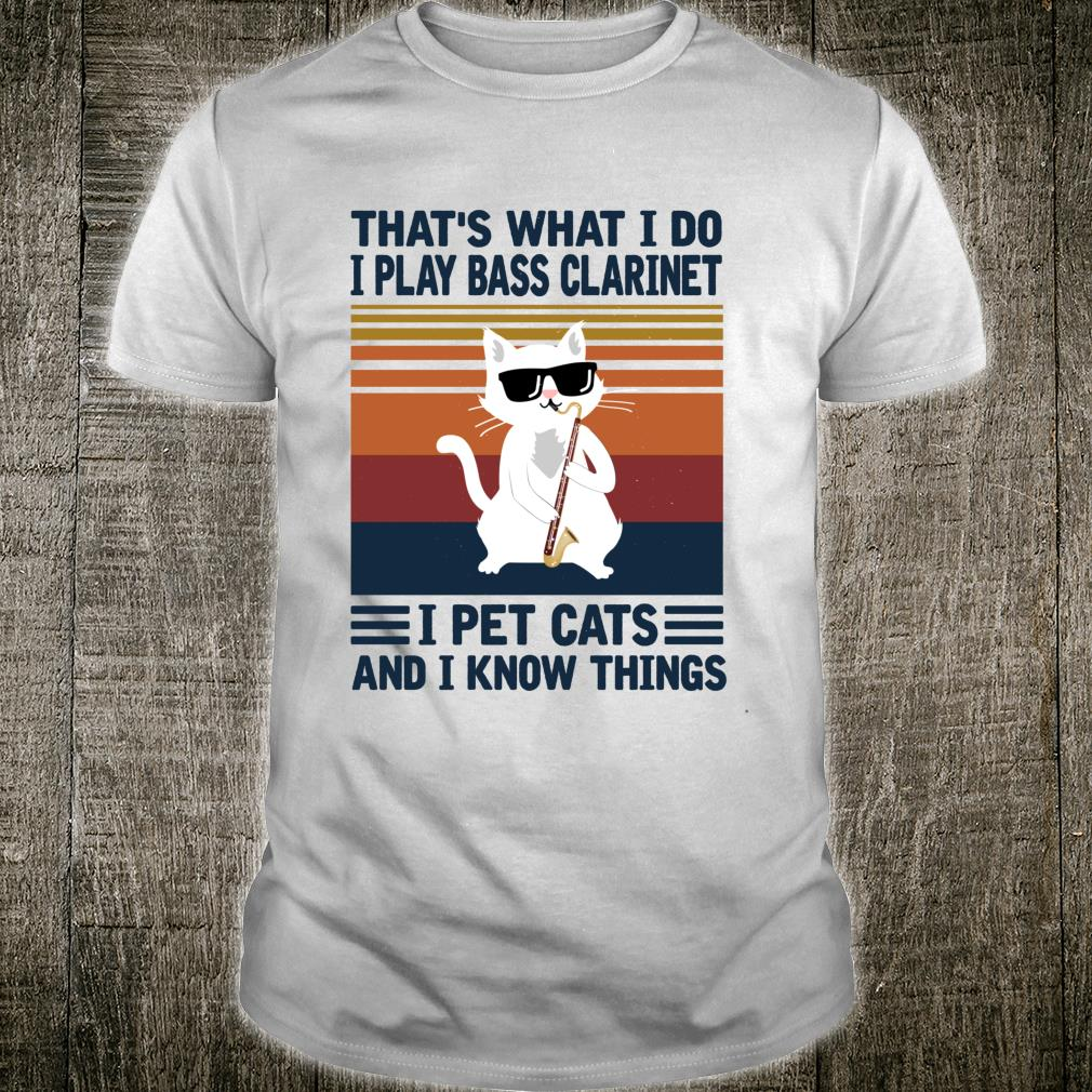 That's what i do I Play Bass Clarinet and i Know things Shirt