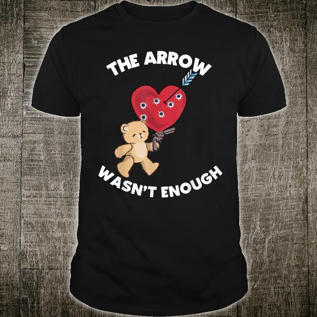 The Arrow Wasn't Enough Guns Second Amendment Shirt