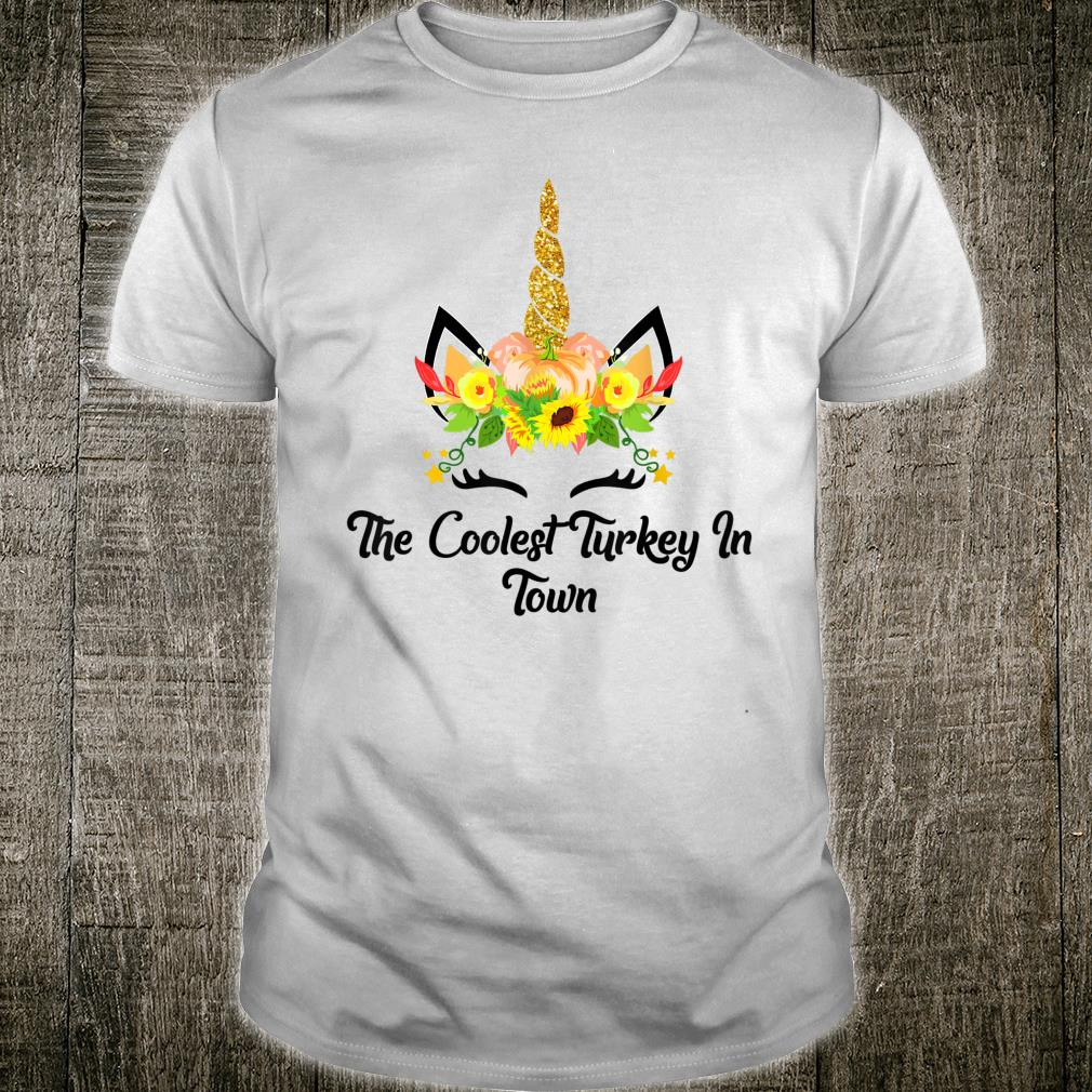 The Coolest Turkey In Town Unicorn Thanksgiving Shirt