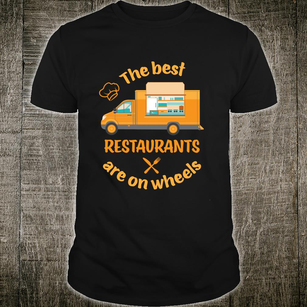 The best restaurants are on wheels Shirt
