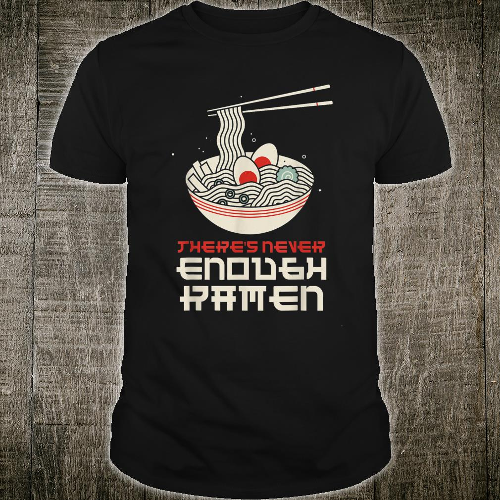 There's Never Enough Ramen Japanese Food Noodles Anime Shirt