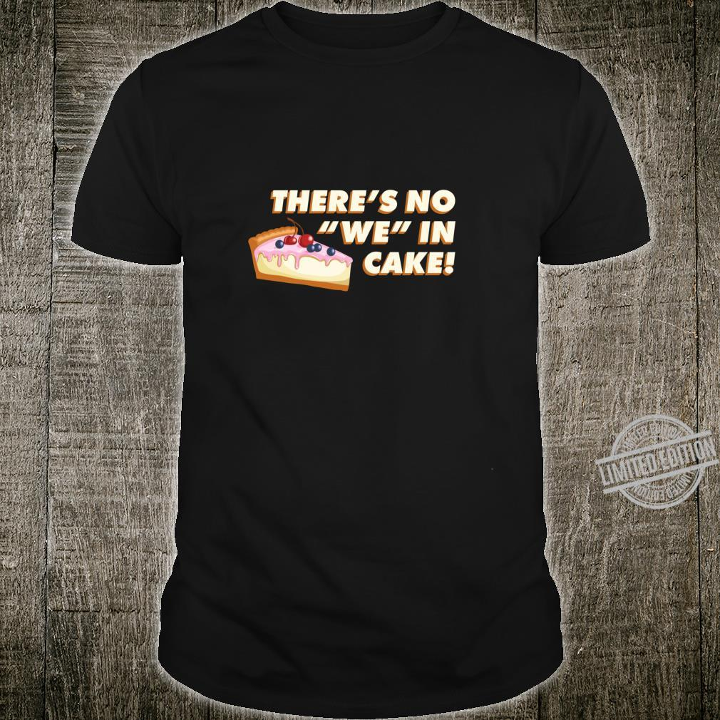 There's No We In Cake I Don't Share Food Shirt
