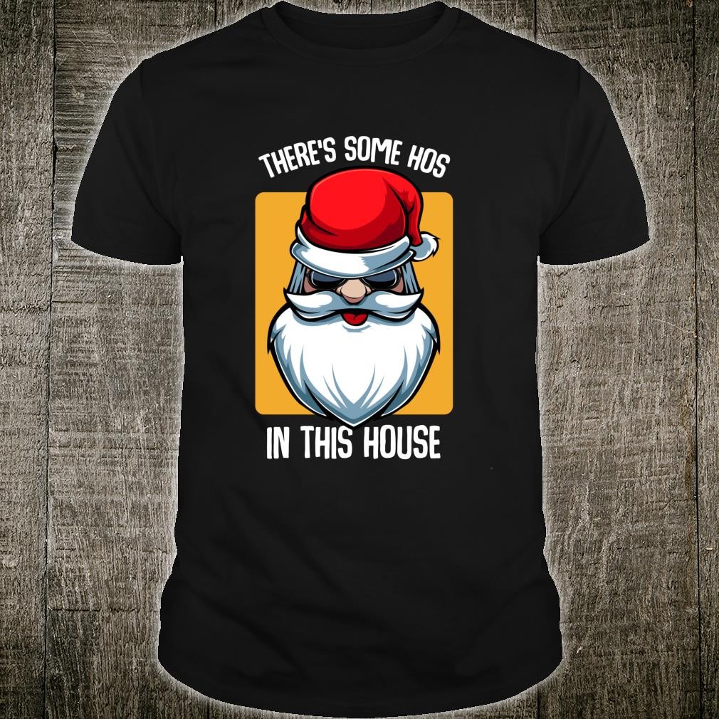 There's Some Hos In This House Santa Christmas Xmas Snow Shirt