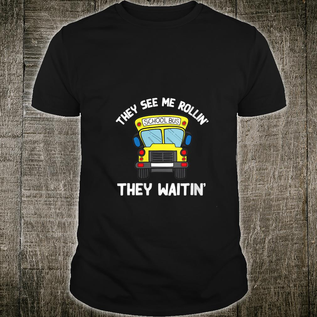 They See Me Rollin' They Waitin' School Bus Driver Shirt