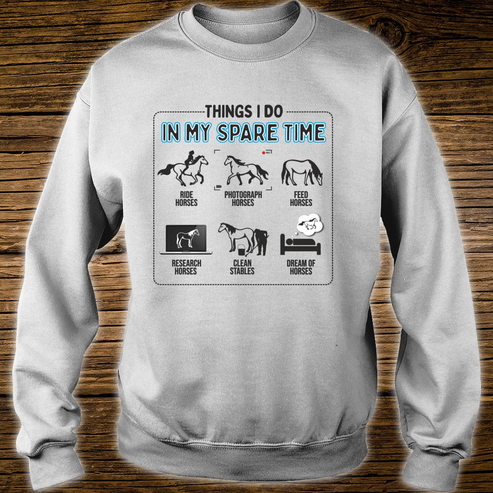 Things I Do In My Spare Time Horse Horseback Riding Shirt sweater