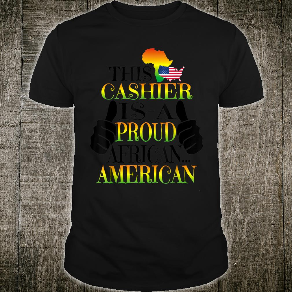 This Cashier Is A Proud African American Black History Month Shirt