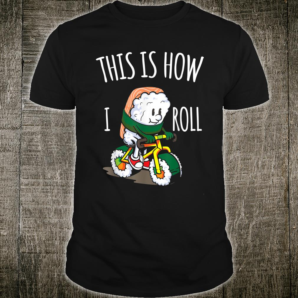 This Is How I Roll Sushi Rides Bike Sushi Shirt