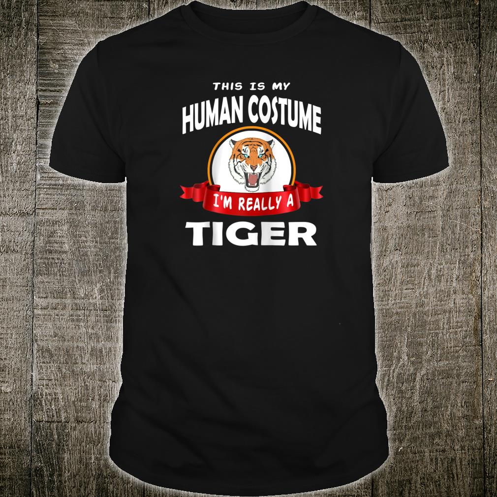 This Is My Human Costume I'm Really A Tiger Cute Shirt