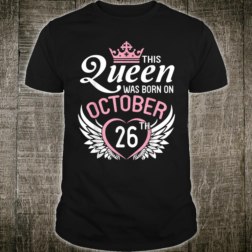 This Queen Was Born On October 26th Happy Birthday To Me You Shirt