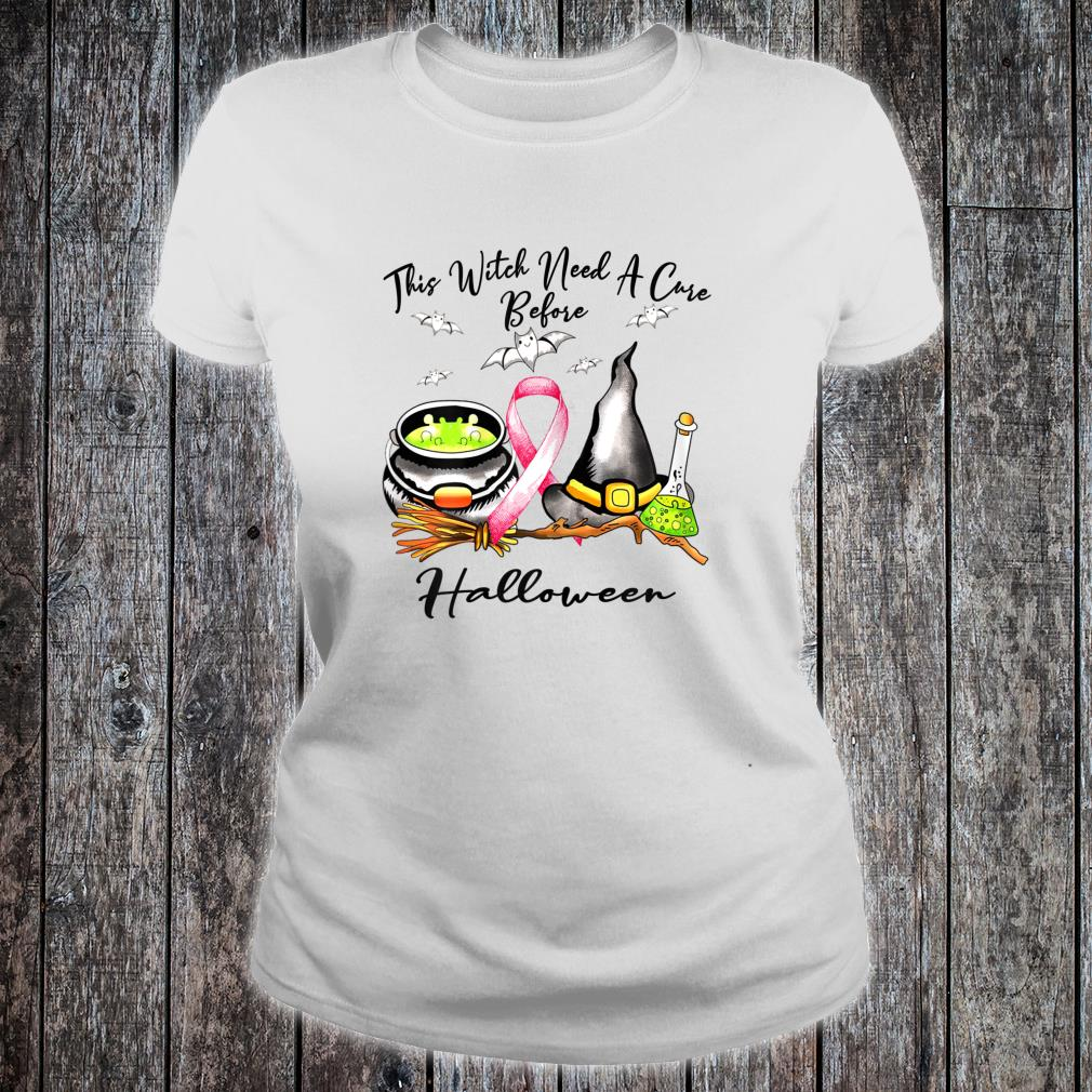 This Witch need a cure before Haloween Breast cancer costume Shirt ladies tee
