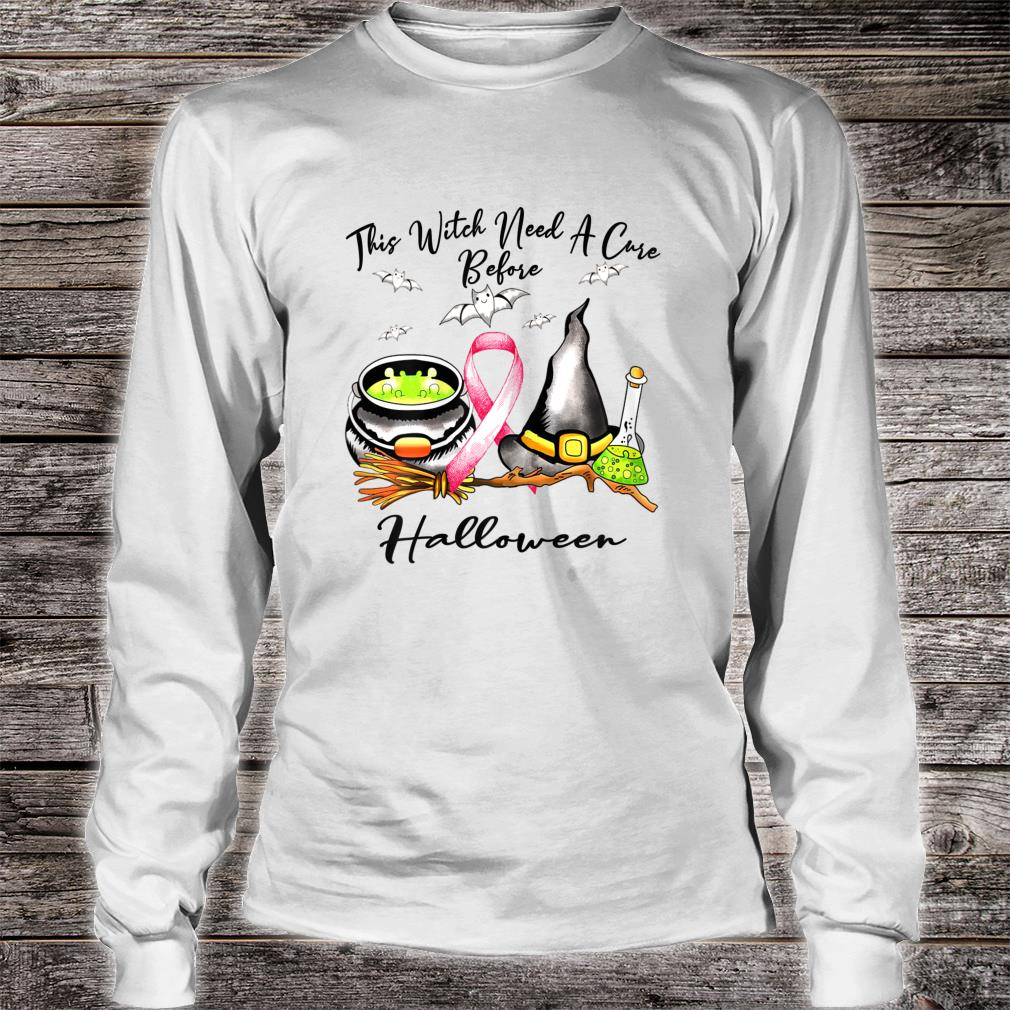 This Witch need a cure before Haloween Breast cancer costume Shirt long sleeved