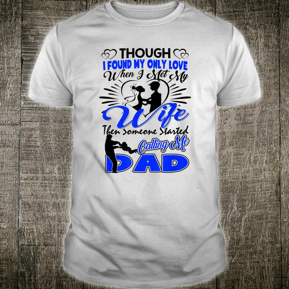 Though I Found My Only Love Best Father's Day From Wife Shirt