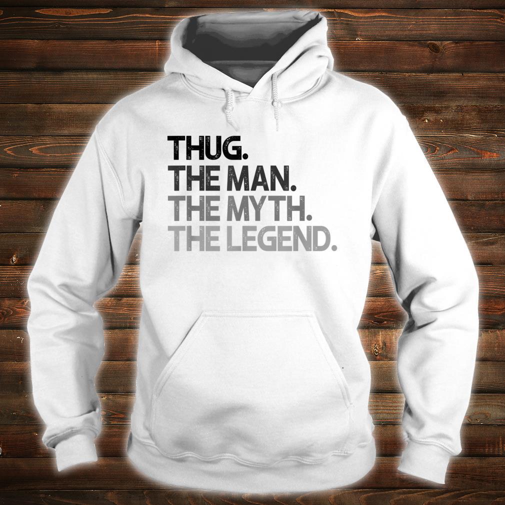 Thug The Man Myth Legend Shirt hoodie