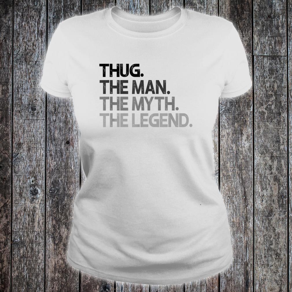 Thug The Man Myth Legend Shirt ladies tee