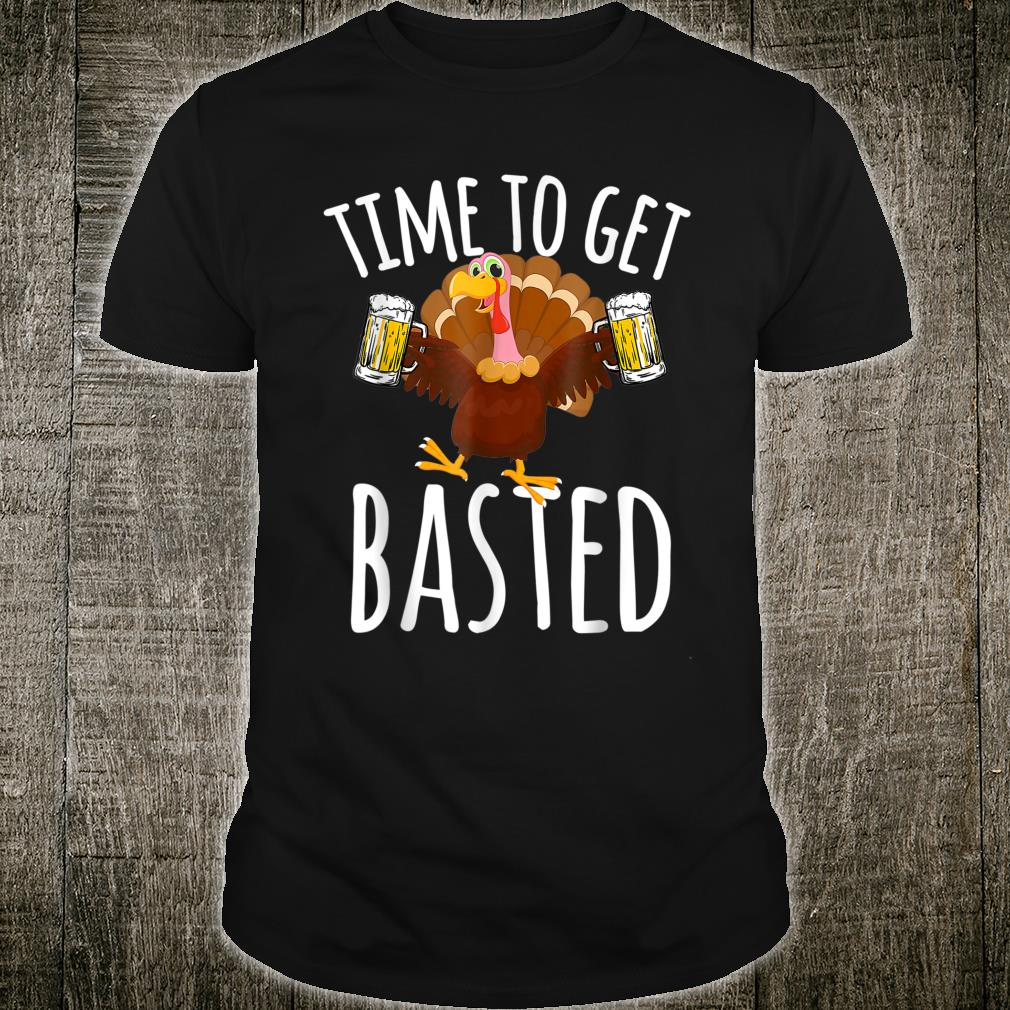 Time To Get Basted Beer Thanksgiving Shirt