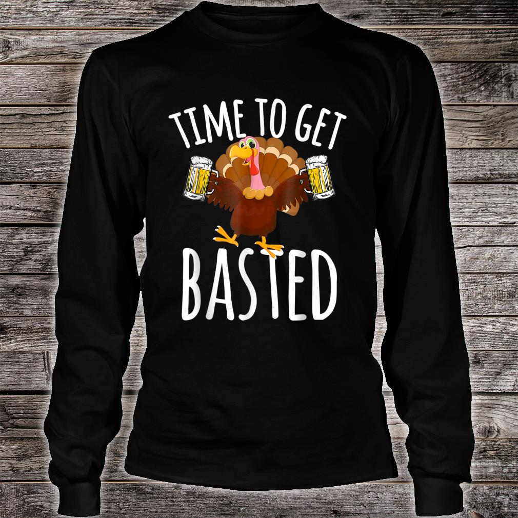 Time To Get Basted Beer Thanksgiving Shirt long sleeved