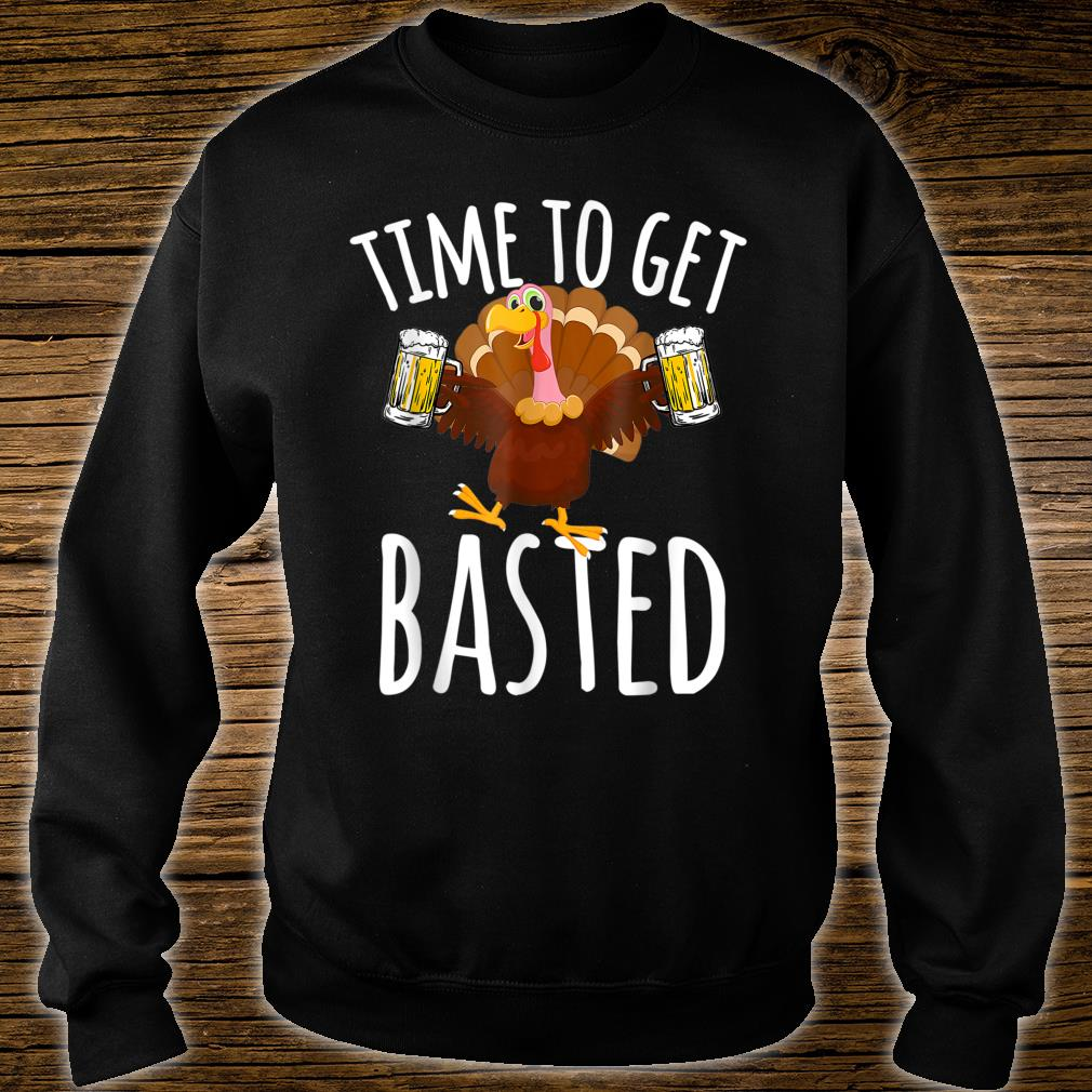 Time To Get Basted Beer Thanksgiving Shirt sweater