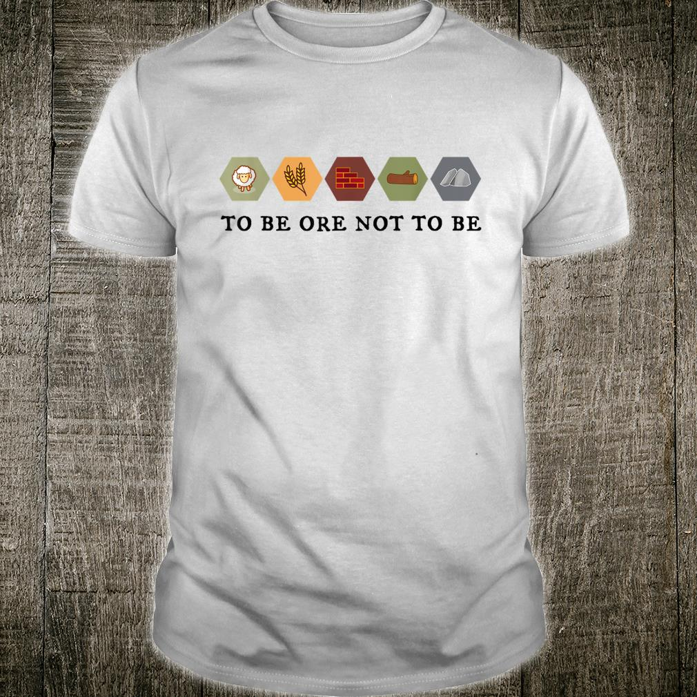 To Be Ore Not To Be Settlers Board Game Night black text Shirt