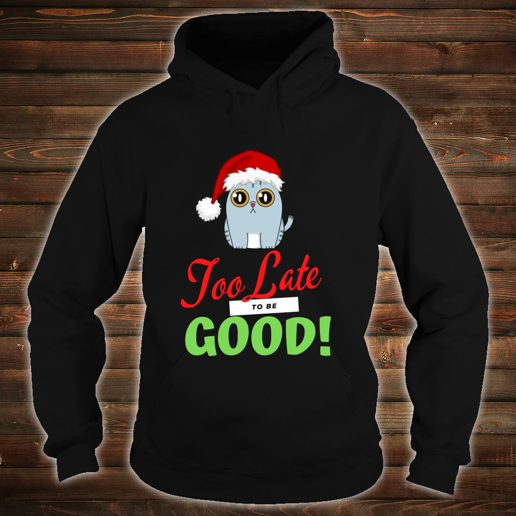 Too Late to be Good Cats Holiday Christmas Shirt hoodie