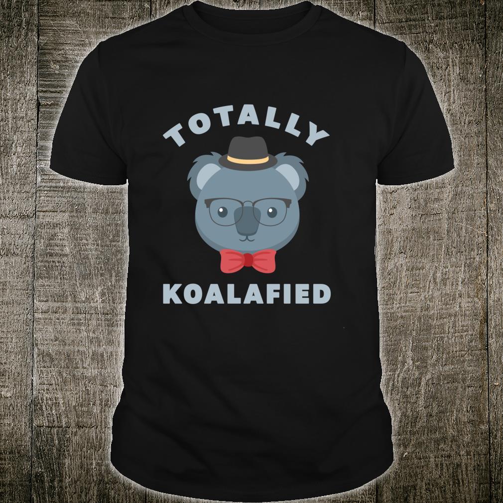 Total Koalafied Süßer, lustiger, liebenswerter KoalaBär Shirt