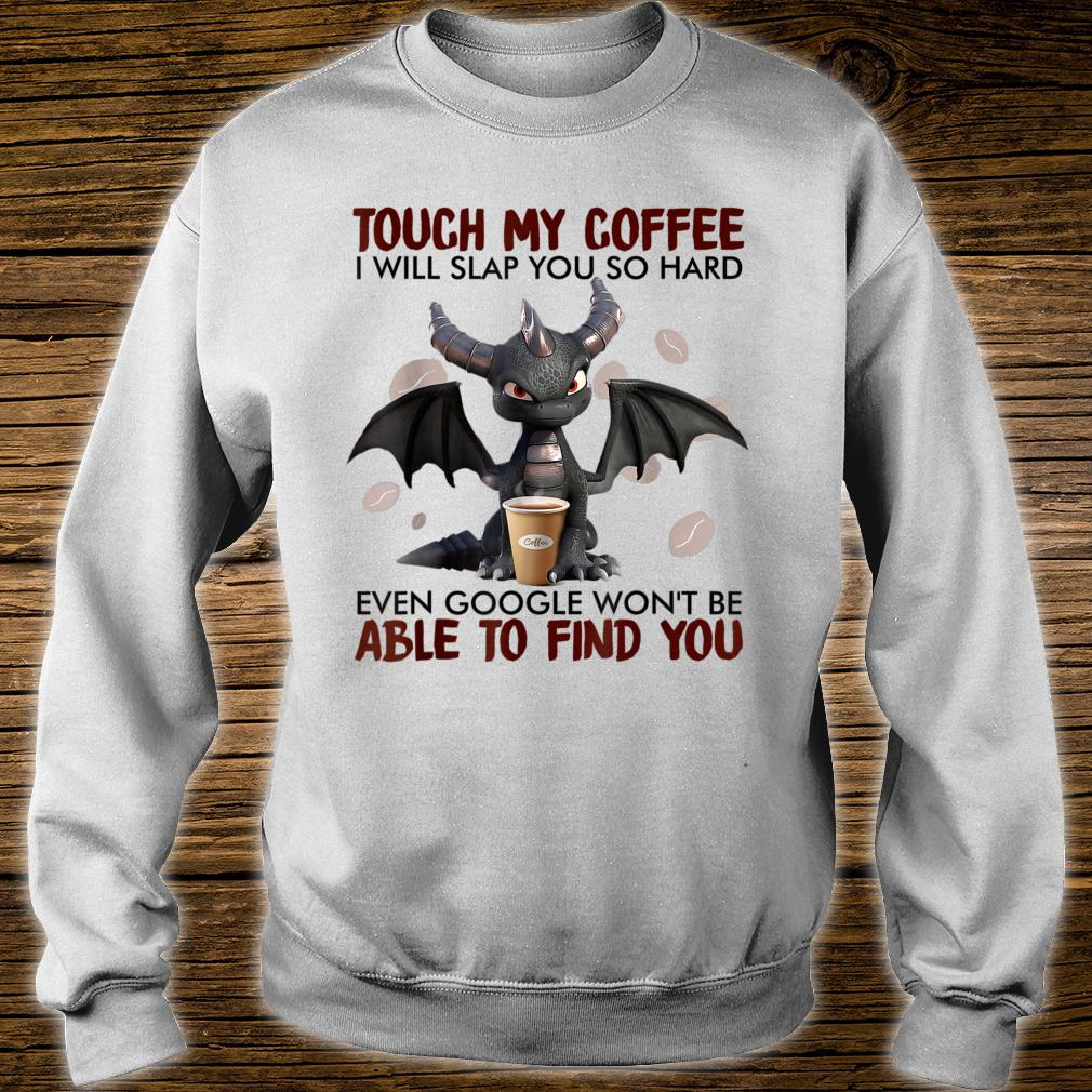 Touch My Coffee I Will Slap You So Hard Dragon Coffees Shirt sweater
