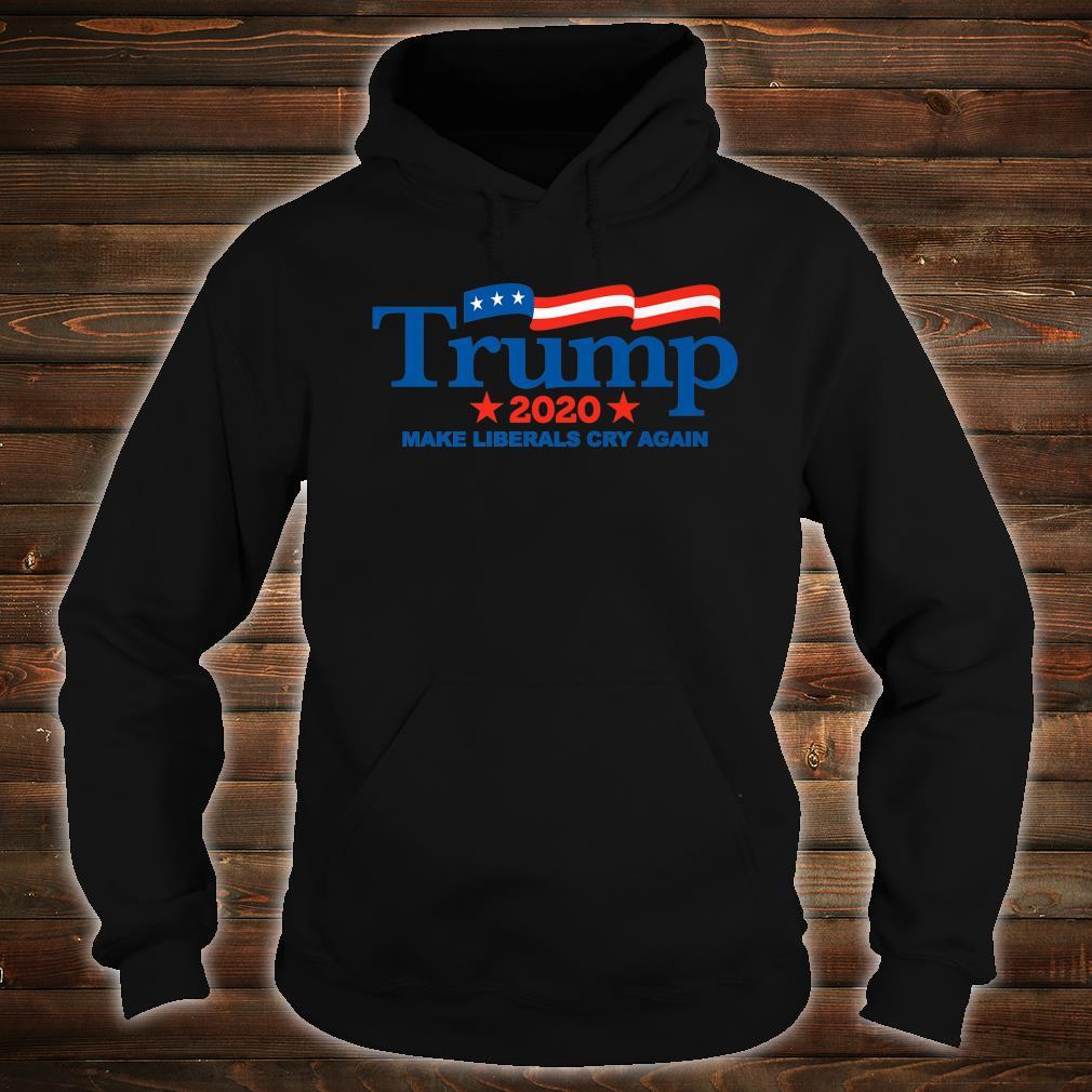Trump 2020 Make Liberals Cry Again Shirt hoodie