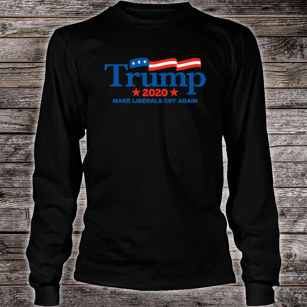 Trump 2020 Make Liberals Cry Again Shirt long sleeved