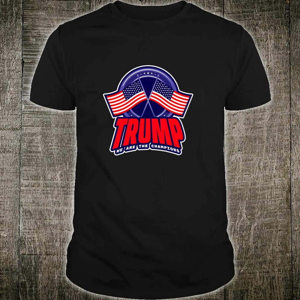 Trump 2020 We Are The Champions USA Elected President Shirt