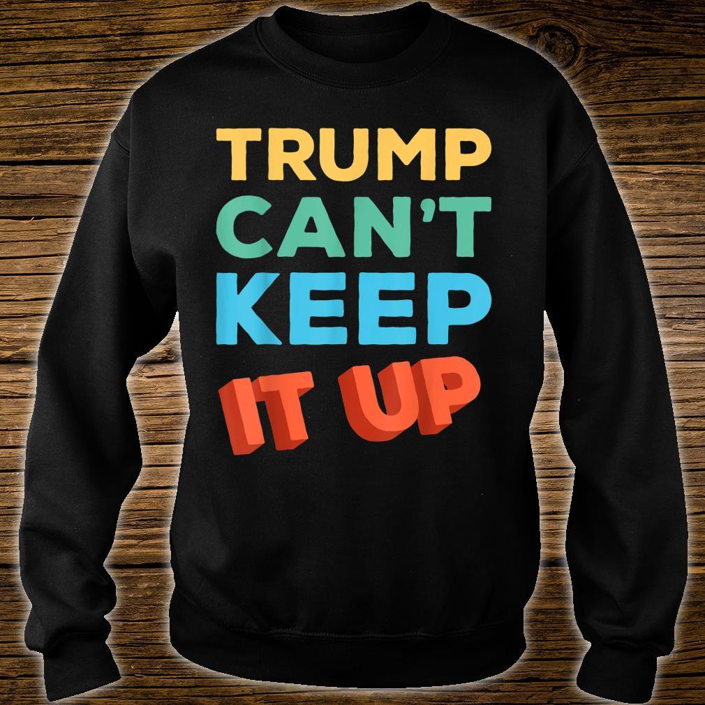 Trump Can't Keep It Up Anti Trump Shirt sweater