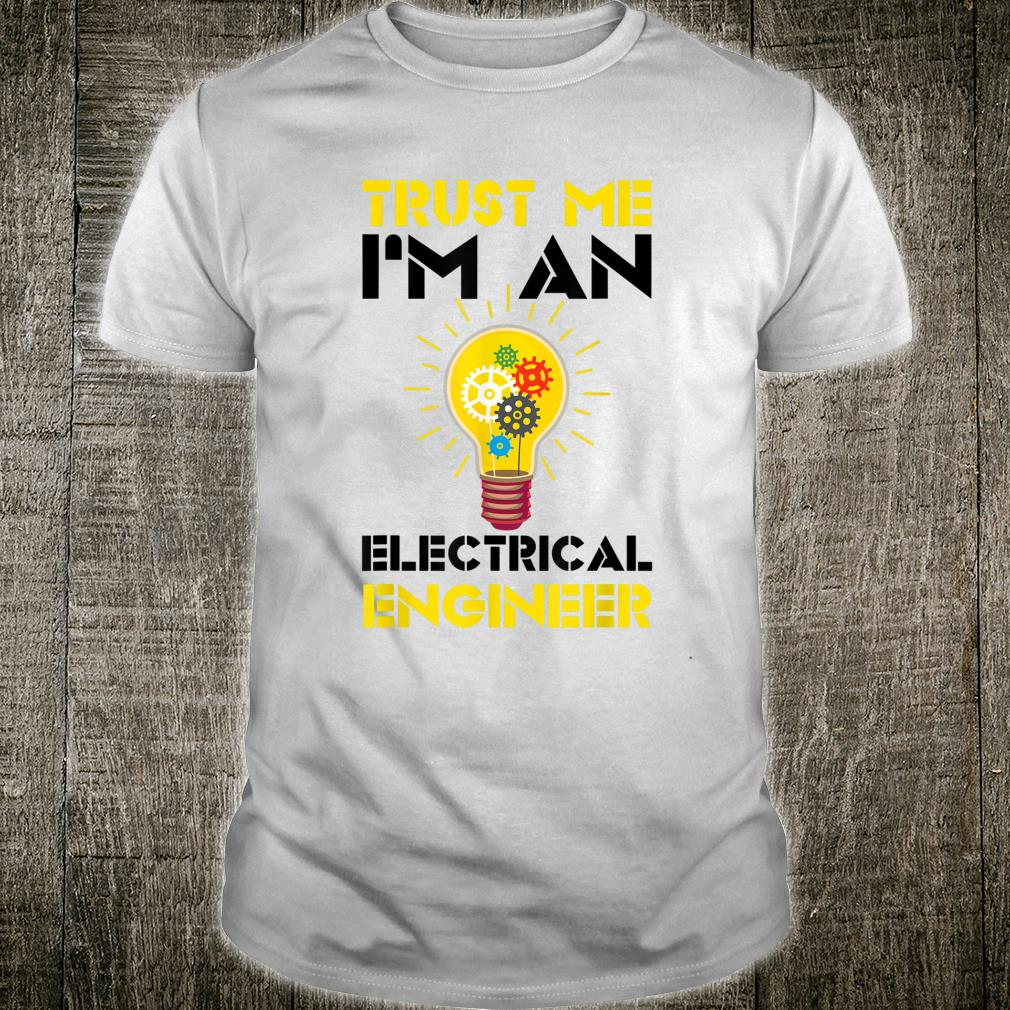 Trust Me I'm An Electrical Engineer Electrician Pun Shirt