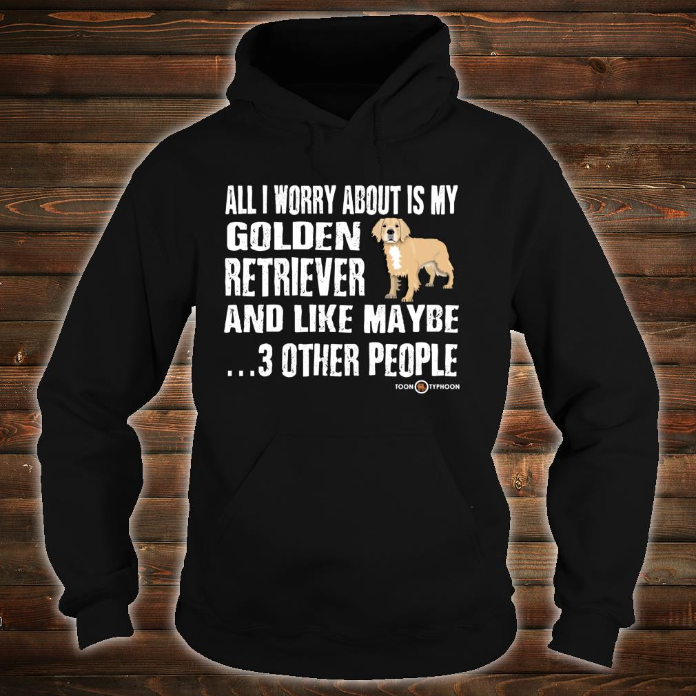 Truth Telling Golden Retriever Worry About Shirt hoodie