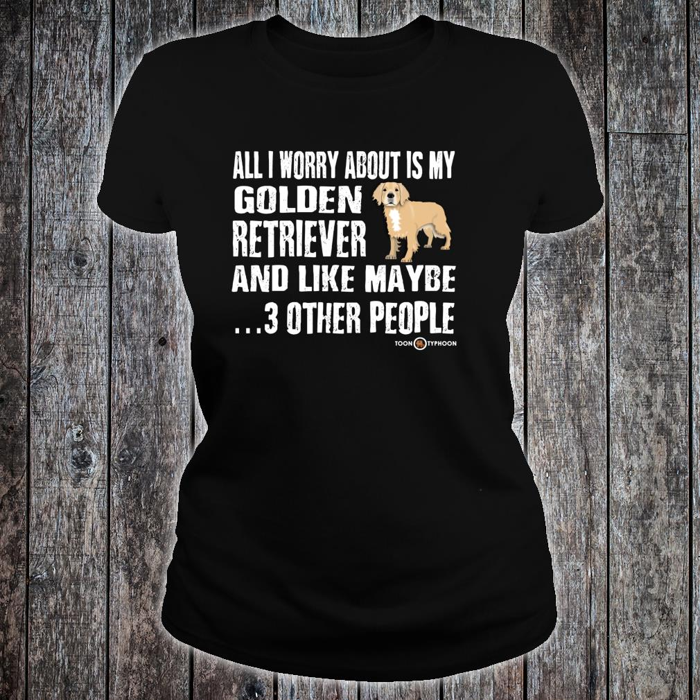 Truth Telling Golden Retriever Worry About Shirt ladies tee