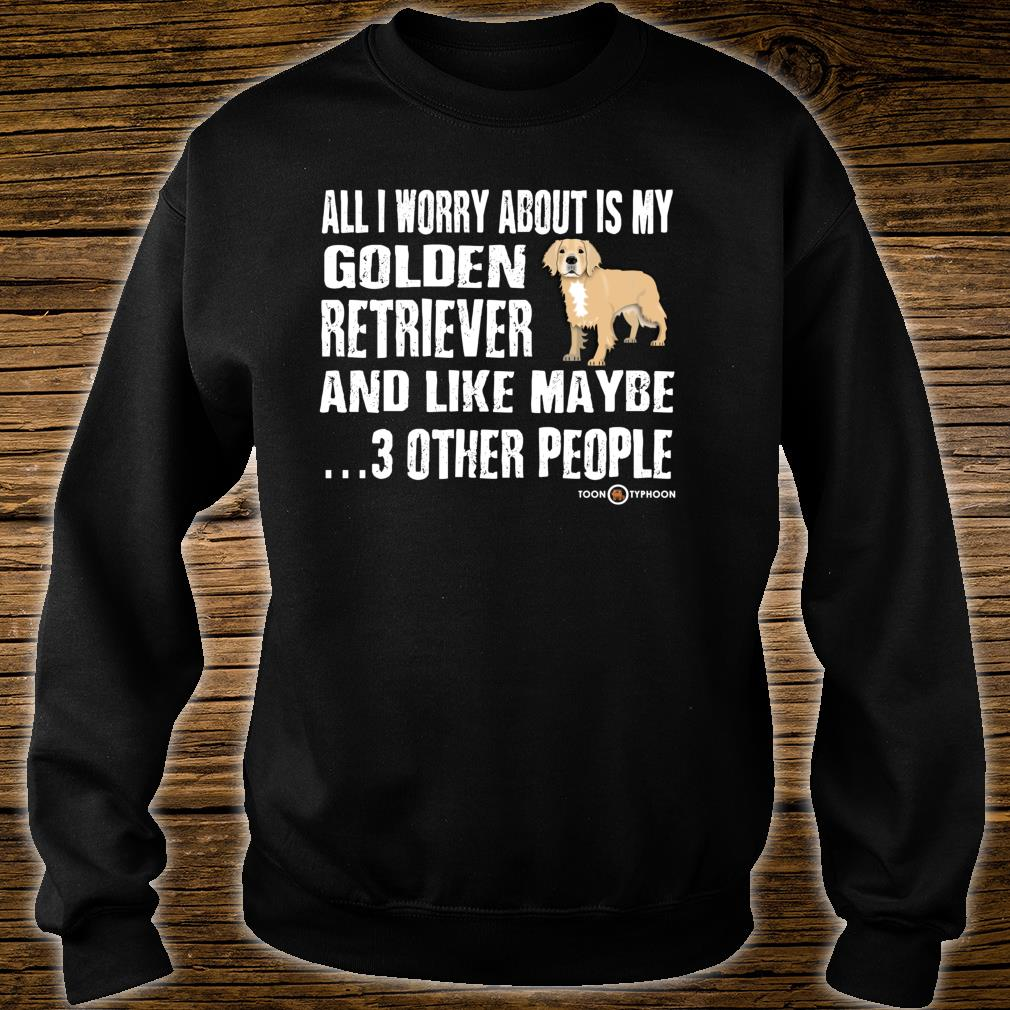 Truth Telling Golden Retriever Worry About Shirt sweater