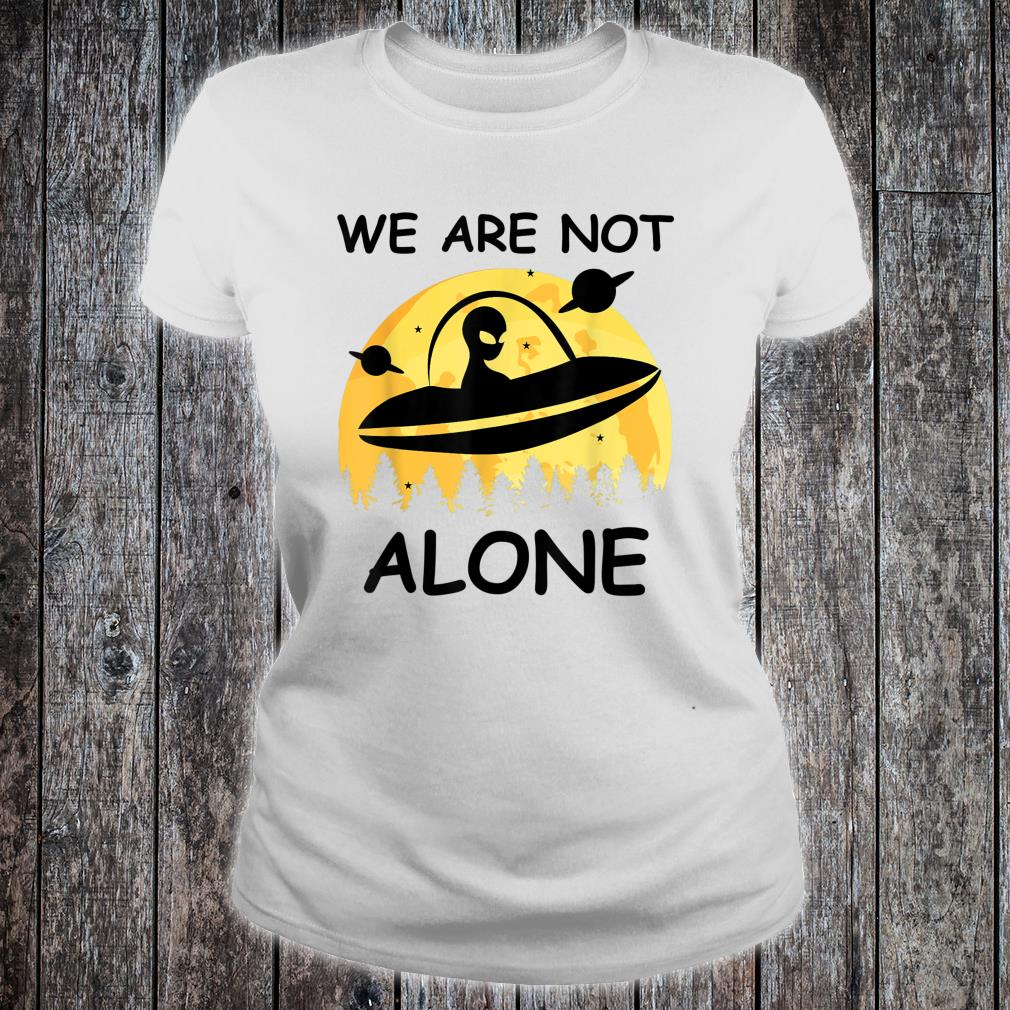 UFO Alien We Are Not Alone Shirt ladies tee