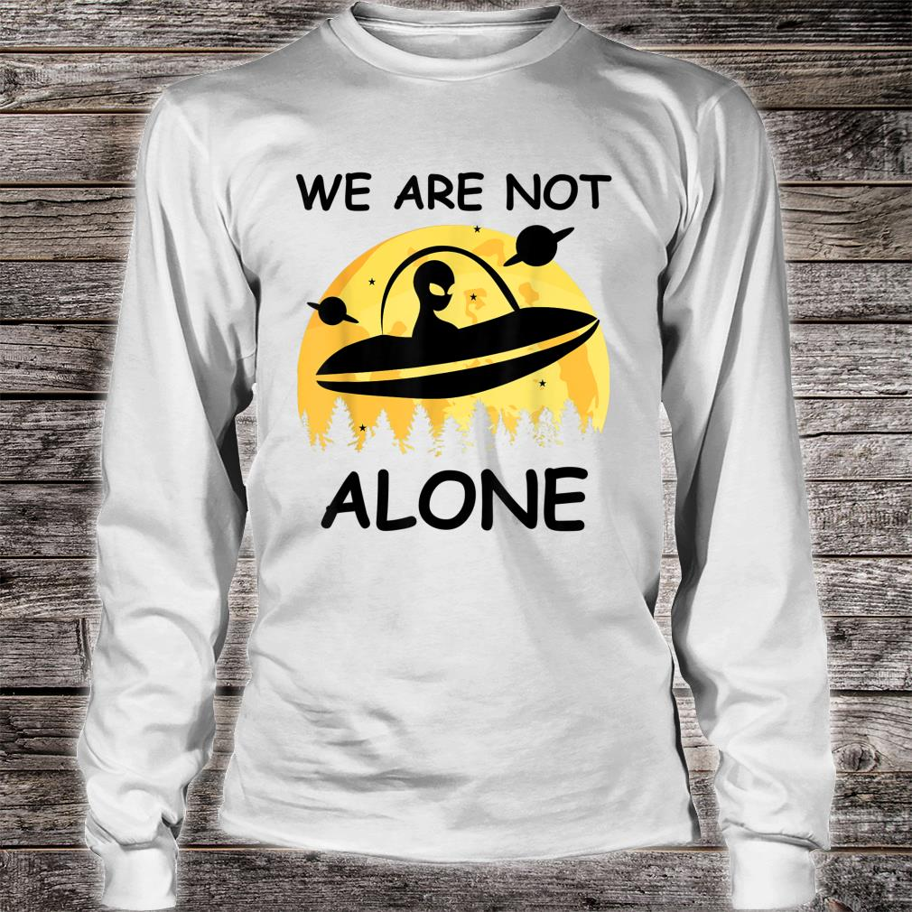 UFO Alien We Are Not Alone Shirt long sleeved