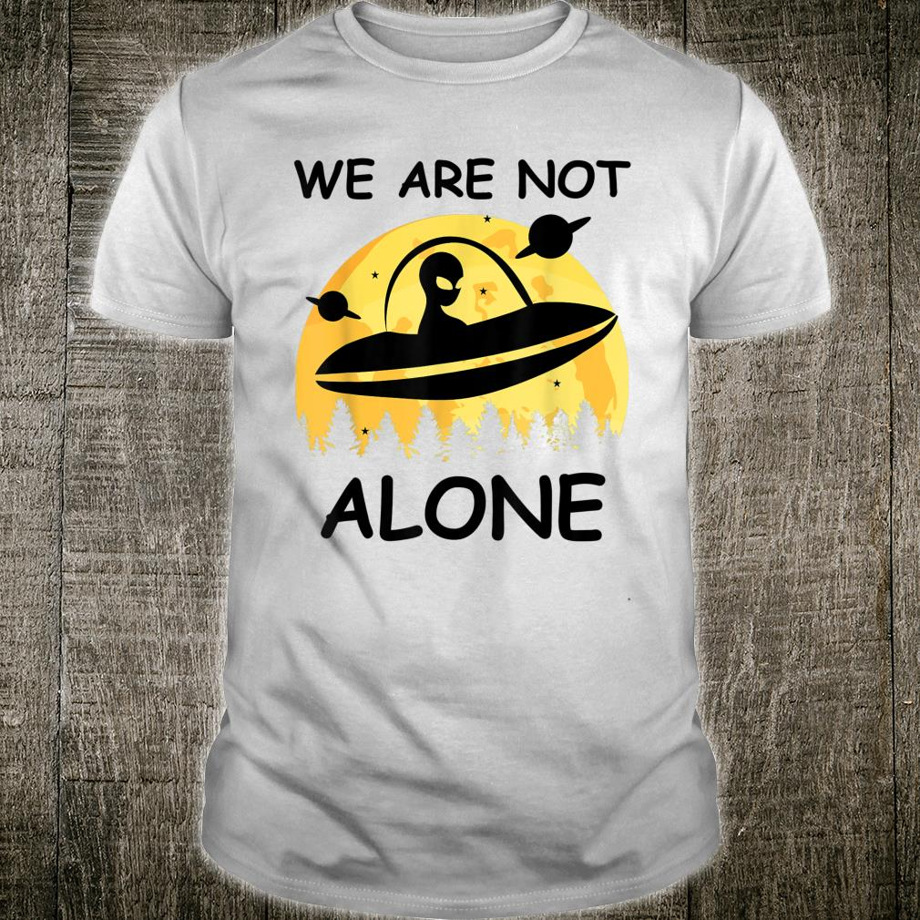 UFO Alien We Are Not Alone Shirt