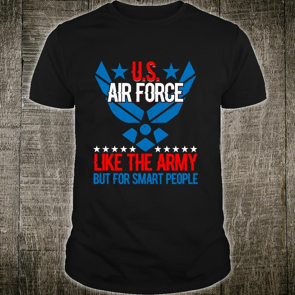 US Air Force Like The Army But Smart People Veteran's Shirt