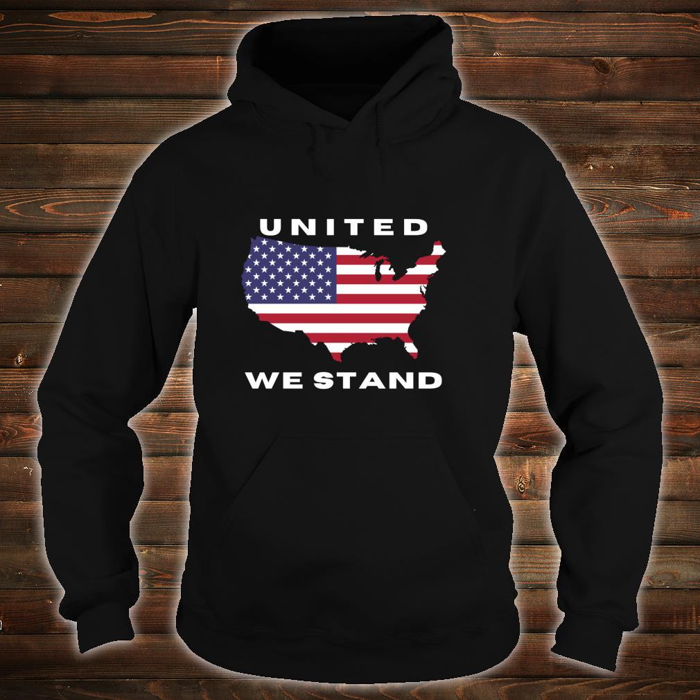 United We Stand Shirt hoodie