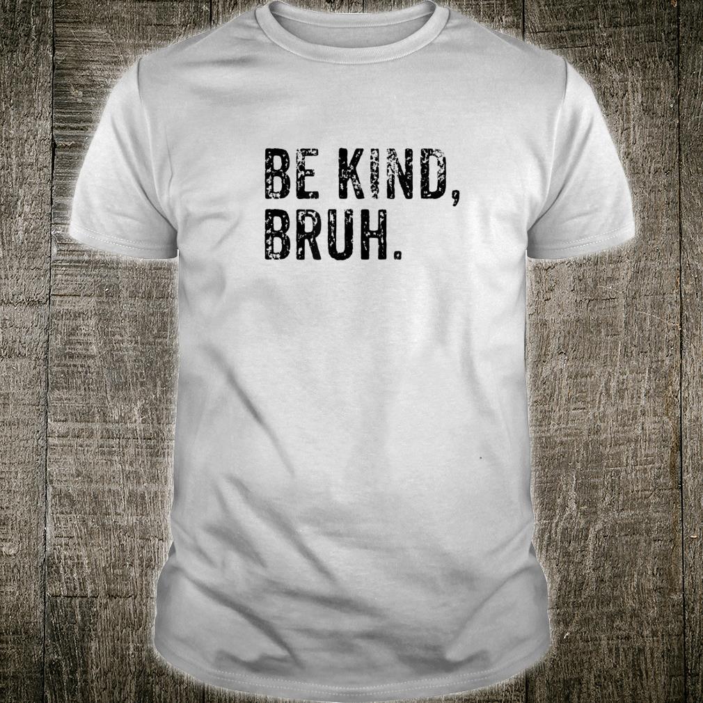 Unity Day Orange BE KIND BRUH National Kindness Antibully Shirt
