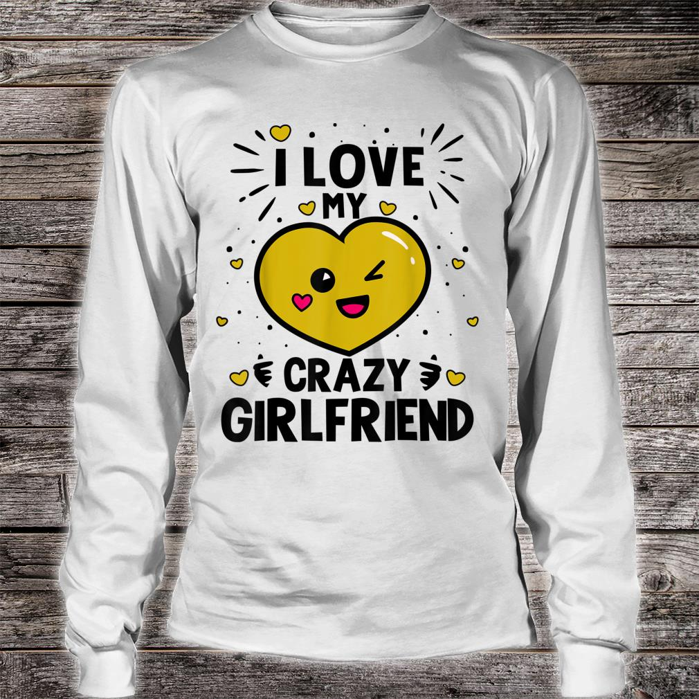 Valentine's Day I Love My Crazy Girlfriend Shirt long sleeved