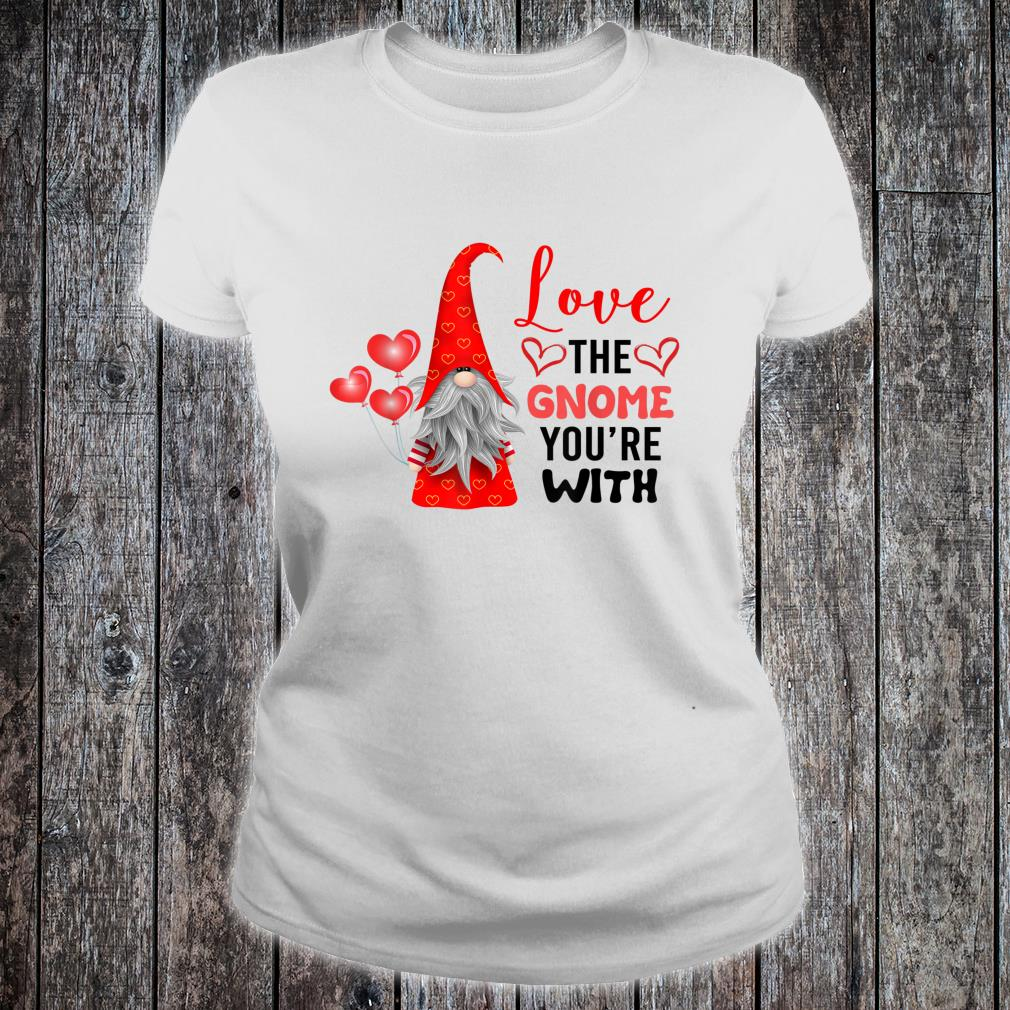 Valentine's Day Love The Gnome You're With Tomte Nisse Shirt ladies tee
