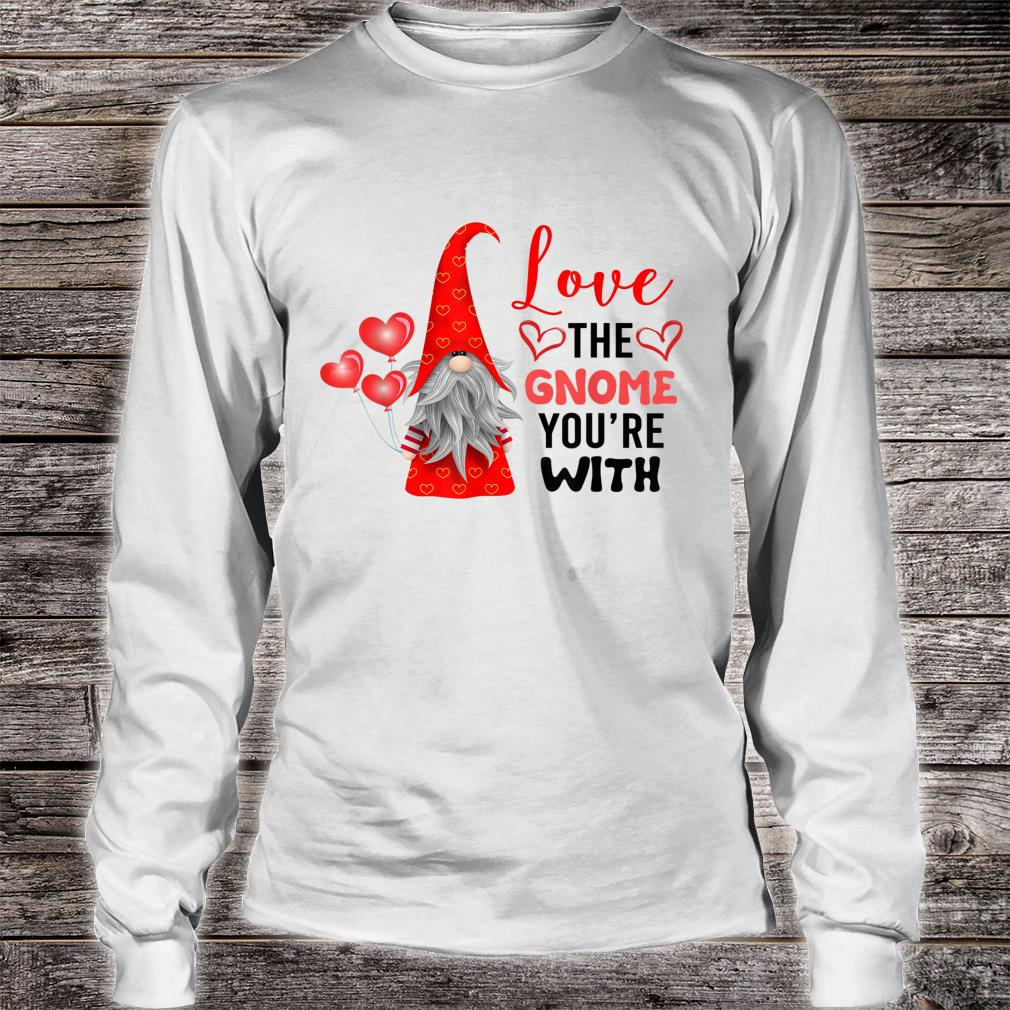 Valentine's Day Love The Gnome You're With Tomte Nisse Shirt long sleeved