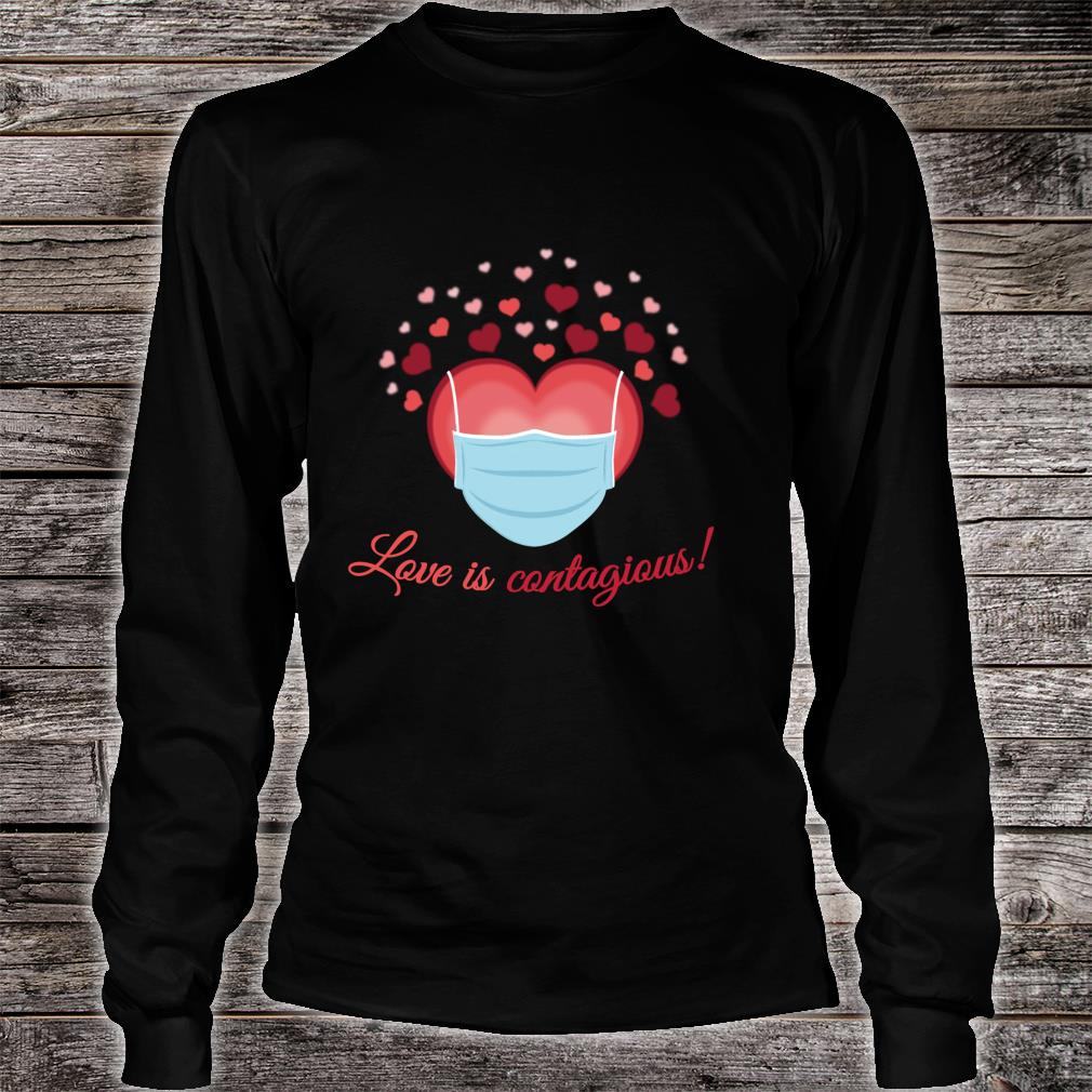 Valentines Day Love is Contagious Mask Over Face Shirt long sleeved
