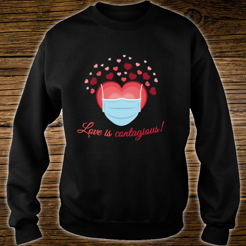 Valentines Day Love is Contagious Mask Over Face Shirt sweater