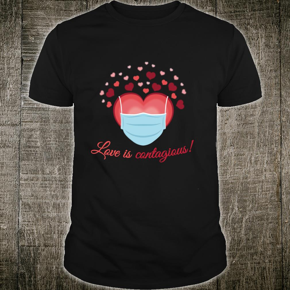 Valentines Day Love is Contagious Mask Over Face Shirt