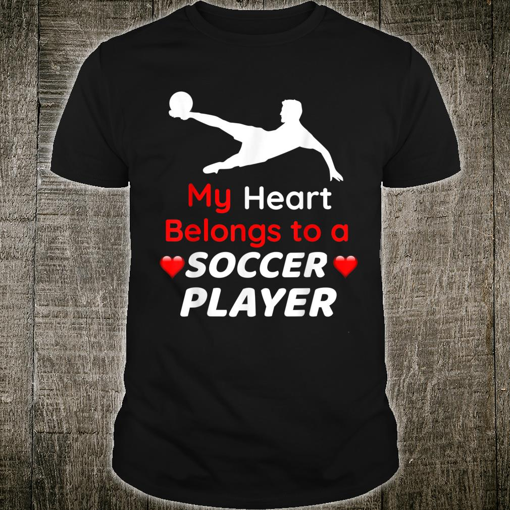 Valentine's Day My Heart Belongs to a Soccer Player Shirt